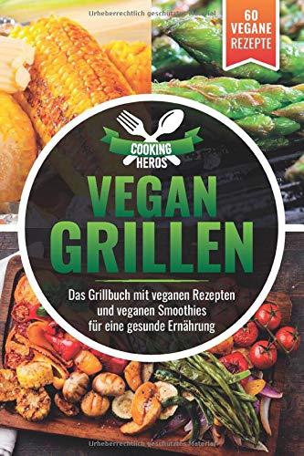 Vegan Grillen: Das Grillbuch mit veganen Rezepten inkl. veganen Smoothies