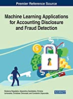 Machine Learning Applications for Accounting Disclosure and Fraud Detection (Advances in Finance, Accounting, and Economics)
