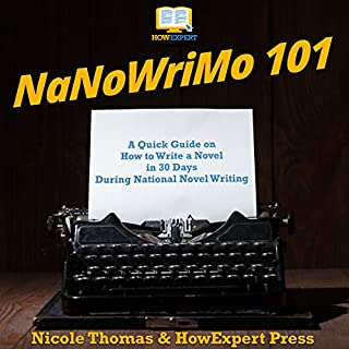 NaNoWriMo 101: A Quick Guide on How to Write a Novel in 30 Days During National Novel Writing Month audiobook cover art