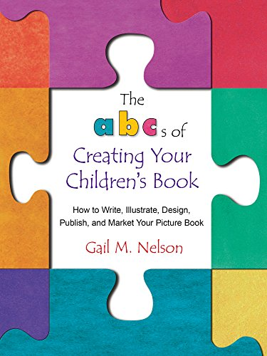 The ABC's of Creating Your Children's Book: How to Write, Illustrate, Design, Publish, and Market Your Picture Book (English Edition)