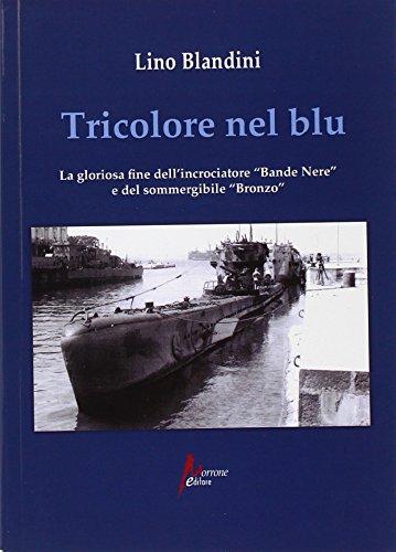 Tricolore nel blu. La gloriosa fine dell'incrociatore «Bande nere» e del sommergibile «Bronzo»