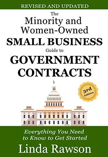 The Minority and Women-Owned Small Business Guide to Government Contracts: Everything You Need to Know to Get Started by [Linda Rawson]