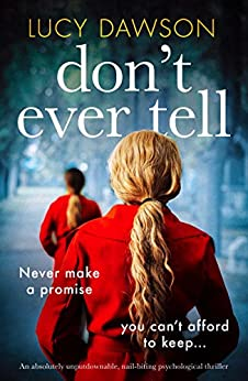 Don't Ever Tell: An absolutely unputdownable, nail-biting psychological thriller by [Lucy Dawson]