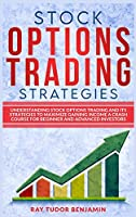 Stock Options Trading Strategies: Understanding Stock Options Trading and Its Strategies to Maximize Gaining Income. a Crash Course for Beginner and Advanced Investors (Stock Options Trading and Day Trade for a Living)