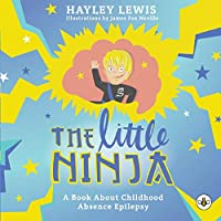 The Little Ninja -- A Book About Childhood Absence Epilepsy