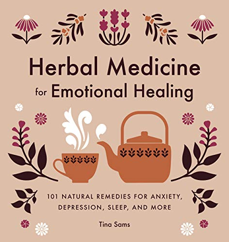 Compare Textbook Prices for Herbal Medicine for Emotional Healing: 101 Natural Remedies for Anxiety, Depression, Sleep, and More  ISBN 9781646119974 by Sams, Tina