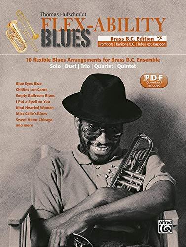 Flex-Ability Blues - Brass B.C. Edition: 10 flexible Blues Arrangements for Brass B.C. Ensemble: Solo   Duet   Trio   Quartet   Quintet (Flex-Ability ... Solo   Duet   Trio   Quartet   Quintet)
