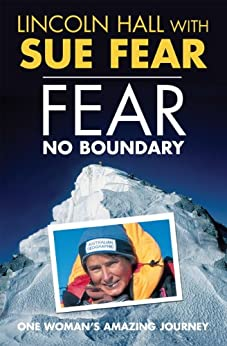 Fear No Boundary: One woman's amazing journey by [Lincoln Hall, Sue Fear]