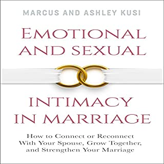 Emotional and Sexual Intimacy in Marriage     How to Connect or Reconnect with Your Spouse, Grow Together, and Strengthen Your Marriage              Written by:                                                                                                                                 Ashley Kusi,                                                                                        Marcus Kusi                               Narrated by:                                                                                                                                 Rich Miller                      Length: 3 hrs and 42 mins     Not rated yet     Overall 0.0