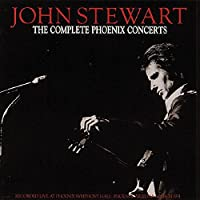 The Complete Phoenix Concerts by John Stewart