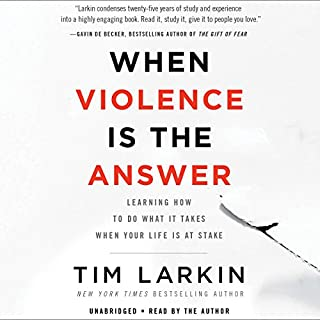 When Violence Is the Answer     Learning How to Do What It Takes When Your Life Is at Stake              By:                                                                                                                                 Tim Larkin                               Narrated by:                                                                                                                                 Tim Larkin                      Length: 6 hrs and 59 mins     780 ratings     Overall 4.8