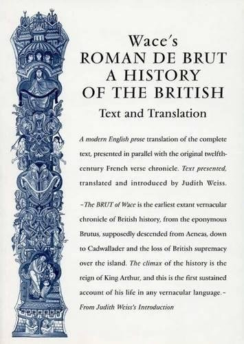 Wace's Roman De Brut: A History Of The British (Text and Translation) (Exeter Medieval Texts and Studies)