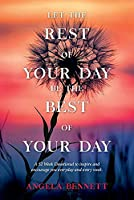 Let the Rest of Your Day Be the Best of Your Day
