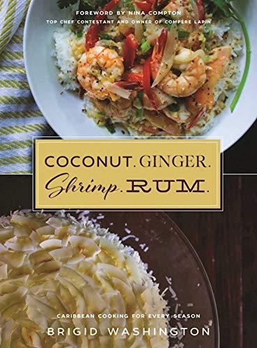 Coconut. Ginger. Shrimp. Rum.: Caribbean Flavors for Every Season (English Edition)