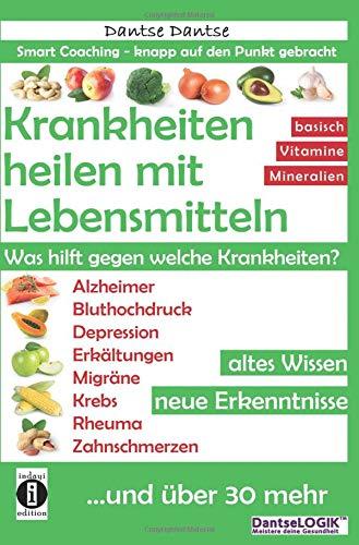 Krankheiten heilen mit Lebensmitteln. Was hilft gegen welche Krankheiten?: Krankheiten heilen mit Lebensmitteln. Was hilft gegen welche Krankheiten?
