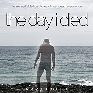 The Day I Died     Ten Remarkable True Stories of Near-Death Experience              By:                                                                                                                                 Tammy Cohen                               Narrated by:                                                                                                                                 Simon Whistler                      Length: 7 hrs and 17 mins     12 ratings     Overall 3.7