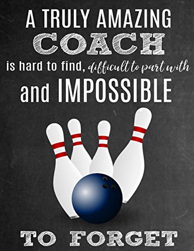 A Truly Amazing Coach Is Hard To Find, Difficult To Part With And Impossible To Forget: Thank You Appreciation Gift for Bowling Coaches: Notebook | Journal | Diary for World's Best Coach