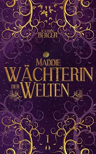 Maddie - Wächterin der Welten (Wächter-Trilogie 1)