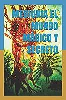 MEDIUNIA EL MUNDO MÁGICO Y SECRETO