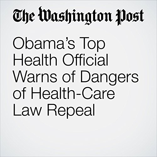 Obama's Top Health Official Warns of Dangers of Health-Care Law Repeal copertina