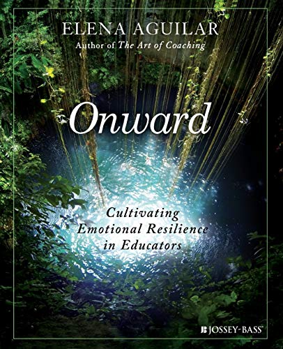Compare Textbook Prices for Onward: Cultivating Emotional Resilience in Educators 1 Edition ISBN 9781119364894 by Aguilar, Elena