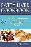 Fatty liver cookbook: 87 effective fatty liver diet recipes plus guide to reverse and prevent fatty liver