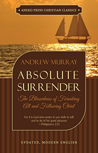 Absolute Surrender (Updated and Annotated): The Blessedness of Forsaking All and Following Christ