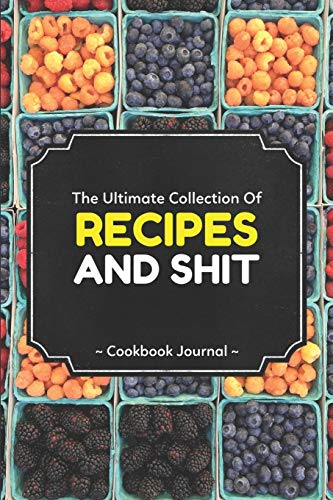 The Ultimate Collection Of Recipes And Shit Cookbook Journal: ~ Personal Blank Journals To Write In As A Family Recipe Collection Cookbook