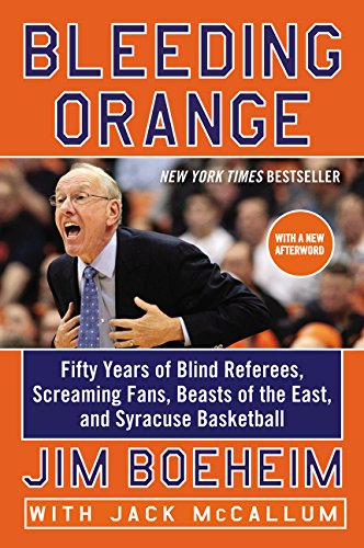 Bleeding Orange: Fifty Years of Blind Referees, Screaming Fans, Beasts of the East, and Syracuse Bas