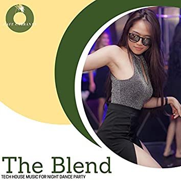 The Blend - Tech House Music For Night Dance Party