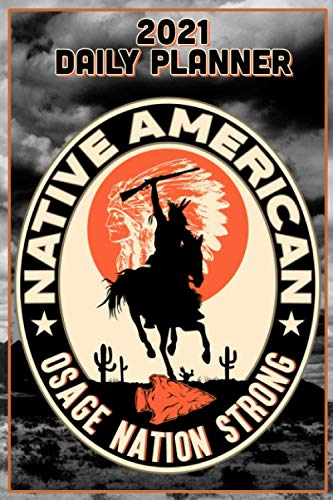 2021 Daily Planner, Osage Nation: Osage Nation Tribe, Native American Indian , Celebrate Indigenous People, Honor Respect Pride Daily planner, calendar and note pad. 151 Pages