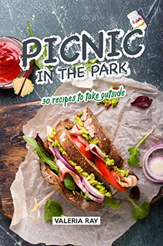 Picnic in the Park: 30 Recipes to Take Outside (English Edition)