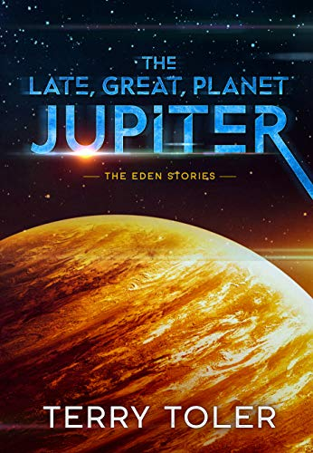 The Late, Great Planet Jupiter (The Eden Stories Book 3)