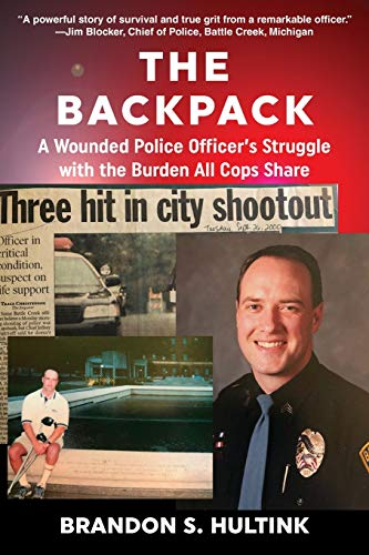 The Backpack: A Wounded Police Officer's Struggle with the Burden All Cops Share