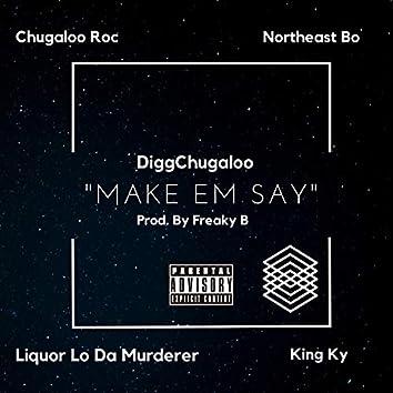 Make Em Say (feat. King Ky, Liquor Lo Da Murderer, Northest Bo & Chugaloo Roc)