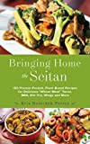 Bringing Home the Seitan: 100 Protein-Packed, Plant-Based Recipes for Delicious 'Wheat-Meat' Tacos,...