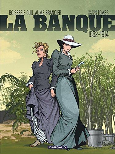 La Banque - Tome 6 - 1882-1914 - Troisième Génération