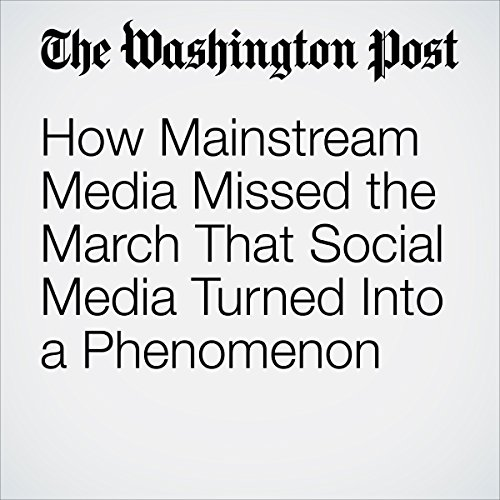 How Mainstream Media Missed the March That Social Media Turned Into a Phenomenon copertina