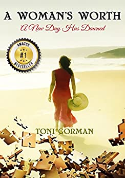 A Woman's Worth; A New Day Has Dawned by [Toni Gorman]