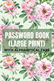 Password Book Large Print With Alphabetical Tabs: For Seniors and Vision Impaired, Password Tracker and Logbook, Flower Design