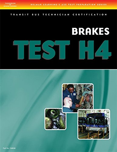 ASE Transit Bus Technician Certification Brake TEST H4: Brake Systems (Thomson Delmar Learning's Ase Test Preparation Series)