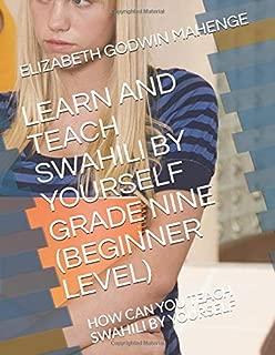 LEARN AND TEACH SWAHILI BY YOURSELF GRADE NINE (BEGINNER LEVEL): HOW CAN YOU TEACH SWAHILI BY YOURSELF
