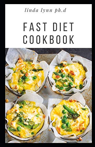 FAST DIET COOKBOOK: Prefect Guide plus 45 Fast Diet Recipes and Meal Plans to Lose Weight with Intermittent Fasting
