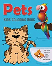 Pets Kids Coloring Book +Fun Facts about Pets, Their Secret Life & Superpowers: Children Activity Book for Boys & Girls Age 4-8 with Fun Coloring Pages of Pets, and Worth Knowing Facts about Them!