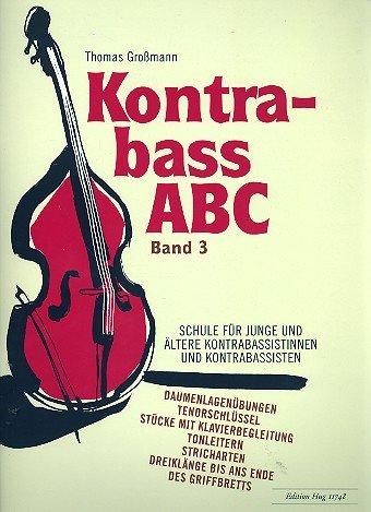 Kontrabass-ABC Band 3: Schule für junge und älterere Kontrabassistinnen und -bassisten [Musiknoten] Thomas Großmann