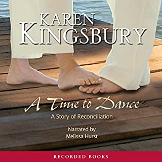 A Time to Dance     The Timeless Love Series              By:                                                                                                                                 Karen Kingsbury                               Narrated by:                                                                                                                                 Melissa Hurst                      Length: 12 hrs and 19 mins     241 ratings     Overall 4.4