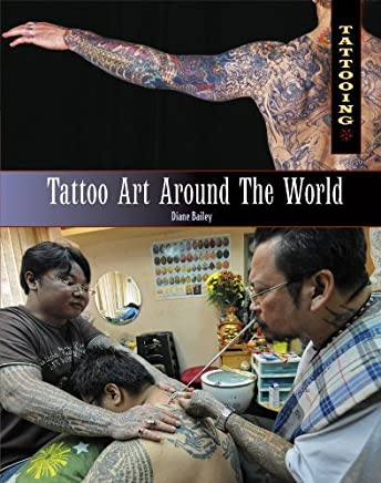 [(Tattoo Art Around the World)] [Author: Diane Bailey] published on (August, 2011)
