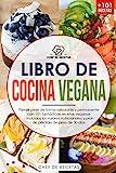 Libro de cocina vegana: Pierde peso de forma saludable y permanente con 101 fantásticas recetas veganas - incluidos los valores nutricionales y plan de pérdida de peso de 30 días