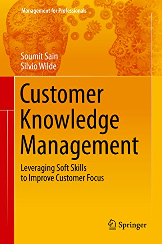 Customer Knowledge Management: Leveraging Soft Skills to Improve Customer Focus (Management for Professionals) (English Edition)