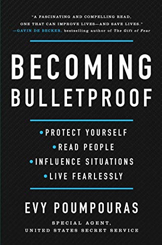 Becoming Bulletproof: Protect Yourself, Read People, Influence Situations, and Live Fearlessly (English Edition)